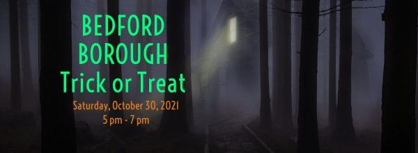 2021 Bedford Borough Trick or Treat – Saturday, October 30, 2021, 5 pm – 7 pm